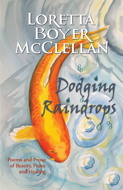 Dodging Raindrops: Poems and Prose of Beauty, Peace and Healing Cover Image © 2013, Loretta McClellan; all rights reserved
